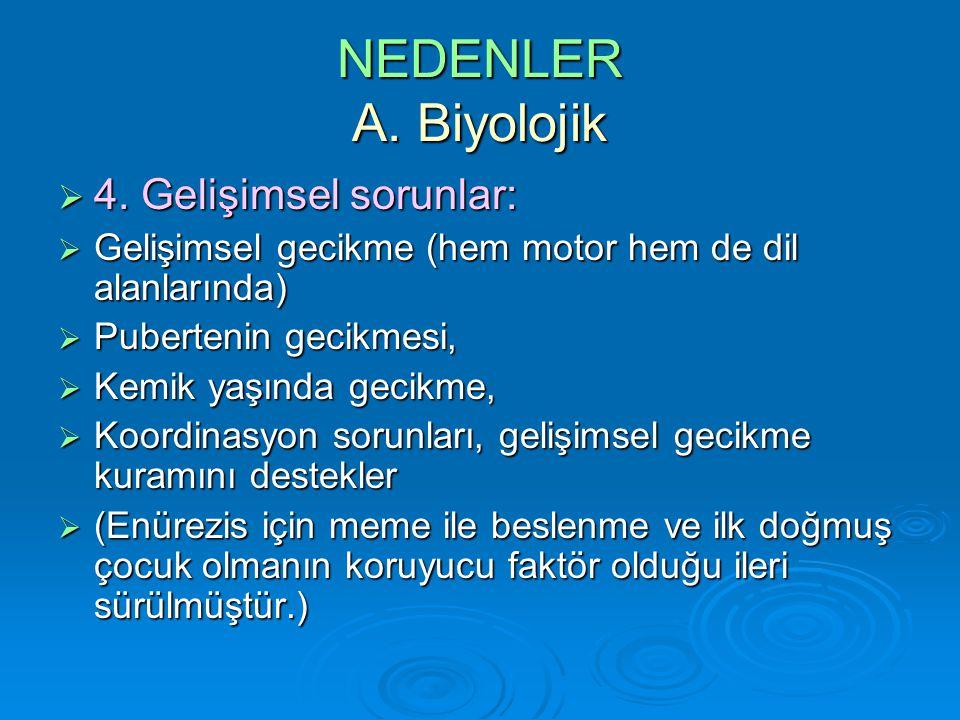 NEDENLER A. Biyolojik 4. Gelişimsel sorunlar:
