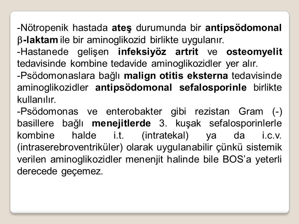 -Nötropenik hastada ateş durumunda bir antipsödomonal -laktam ile bir aminoglikozid birlikte uygulanır.