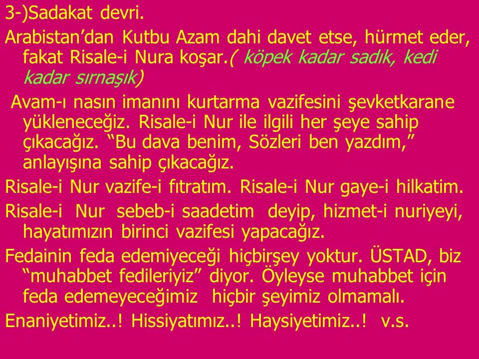 3-)Sadakat devri. Arabistan'dan Kutbu Azam dahi davet etse, hürmet eder, fakat Risale-i Nura koşar.( köpek kadar sadık, kedi kadar sırnaşık)