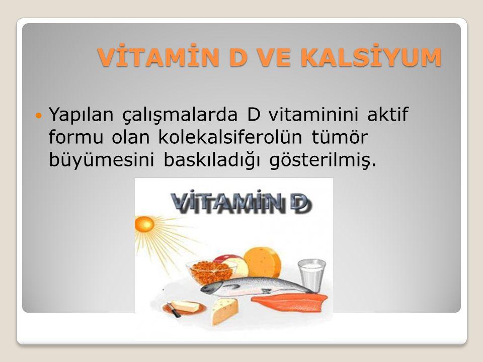 VİTAMİN D VE KALSİYUM Yapılan çalışmalarda D vitaminini aktif formu olan kolekalsiferolün tümör büyümesini baskıladığı gösterilmiş.