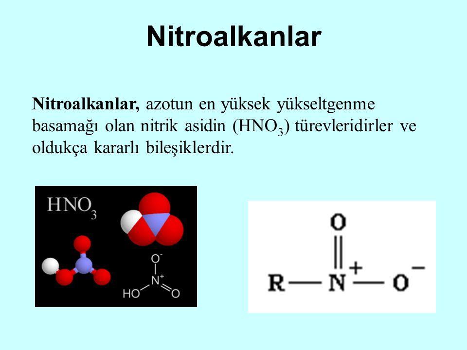 Nitroalkanlar Nitroalkanlar, azotun en yüksek yükseltgenme basamağı olan nitrik asidin (HNO3) türevleridirler ve oldukça kararlı bileşiklerdir.