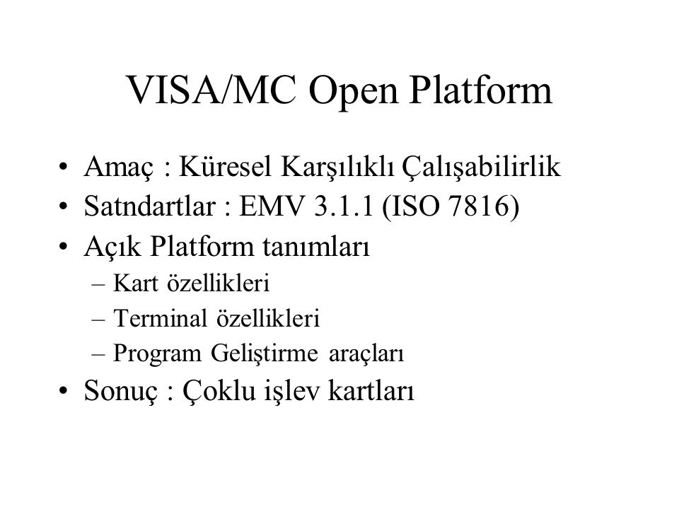 VISA/MC Open Platform Amaç : Küresel Karşılıklı Çalışabilirlik