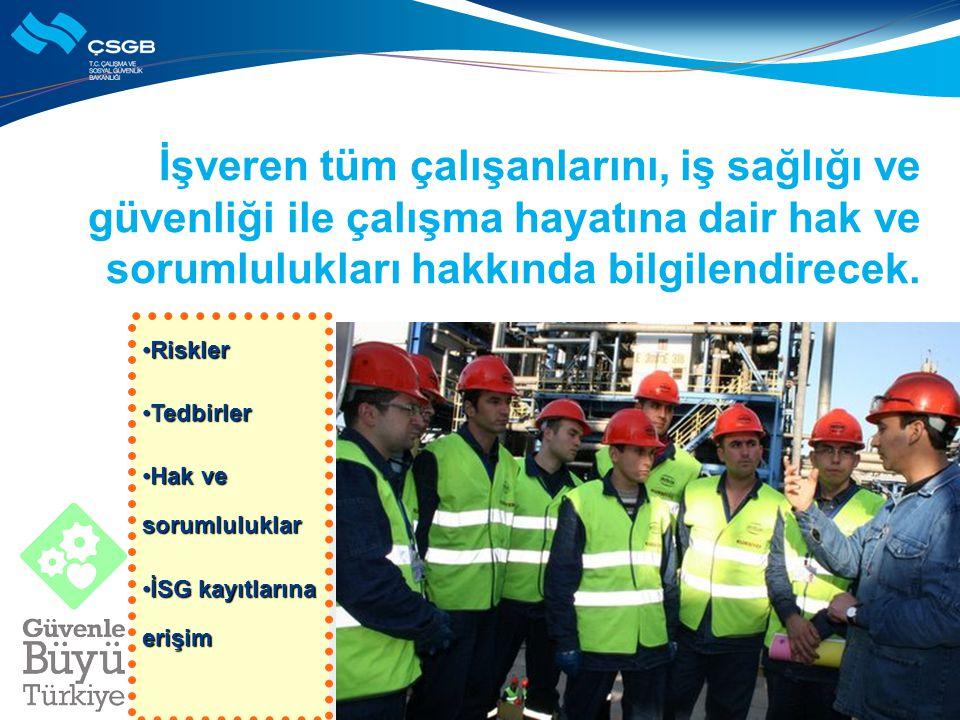 İşveren tüm çalışanlarını, iş sağlığı ve güvenliği ile çalışma hayatına dair hak ve sorumlulukları hakkında bilgilendirecek.
