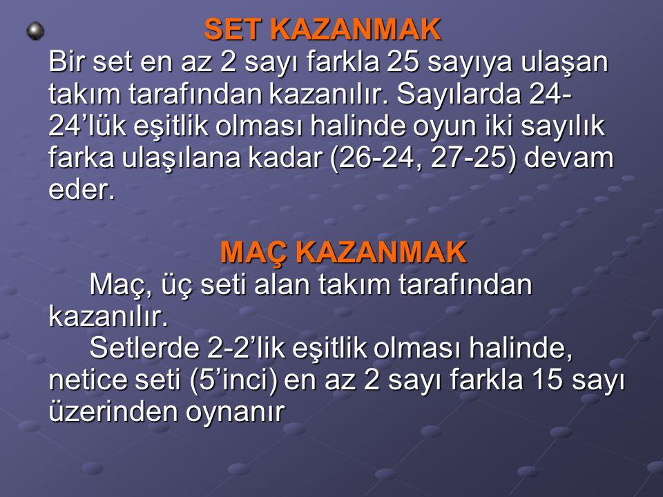 SET KAZANMAK Bir set en az 2 sayı farkla 25 sayıya ulaşan takım tarafından kazanılır.