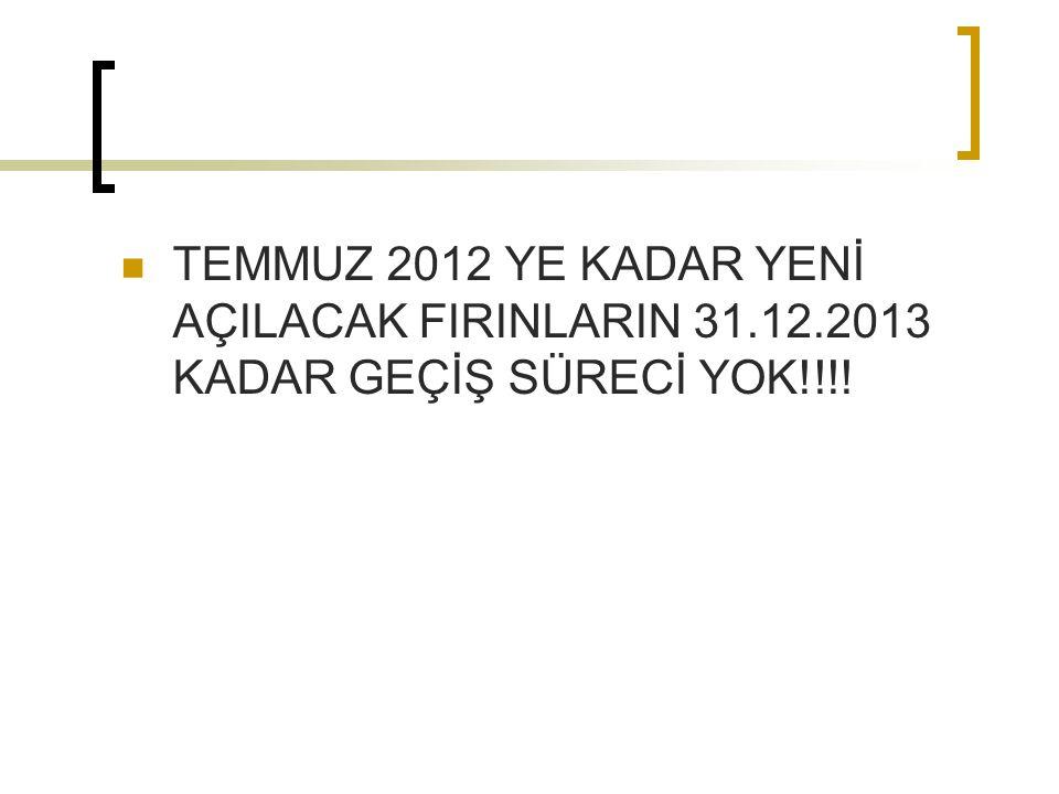TEMMUZ 2012 YE KADAR YENİ AÇILACAK FIRINLARIN 31. 12