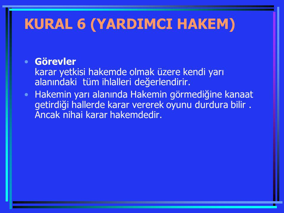 KURAL 6 (YARDIMCI HAKEM)