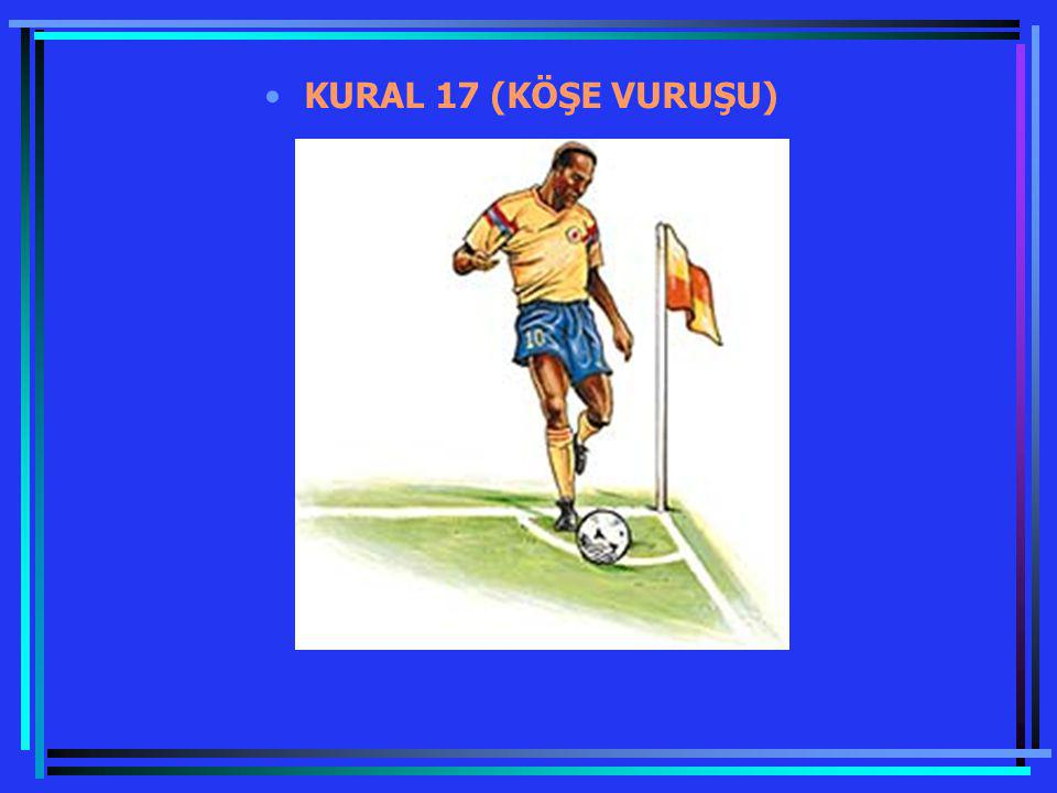 KURAL 17 (KÖŞE VURUŞU)