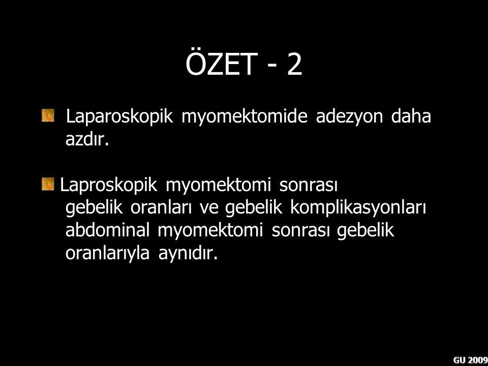 ÖZET - 2 Laparoskopik myomektomide adezyon daha azdır.