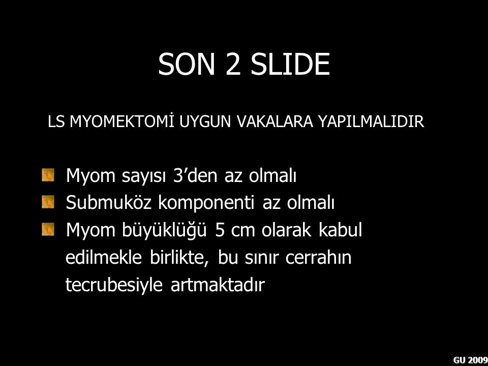 SON 2 SLIDE LS MYOMEKTOMİ UYGUN VAKALARA YAPILMALIDIR