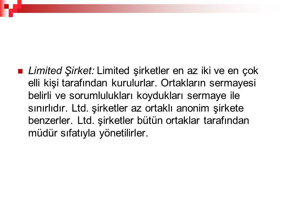 Limited Şirket: Limited şirketler en az iki ve en çok elli kişi tarafından kurulurlar.