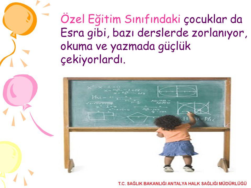 Özel Eğitim Sınıfındaki çocuklar da Esra gibi, bazı derslerde zorlanıyor, okuma ve yazmada güçlük çekiyorlardı.