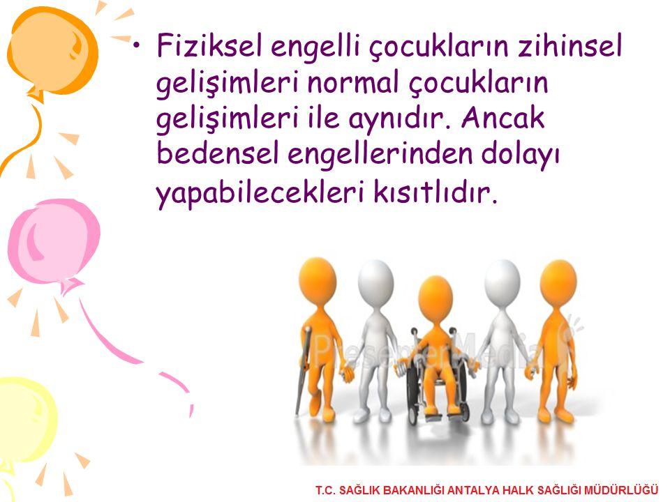 Fiziksel engelli çocukların zihinsel gelişimleri normal çocukların gelişimleri ile aynıdır.