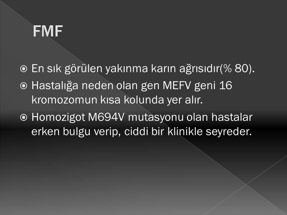 FMF En sık görülen yakınma karın ağrısıdır(% 80).