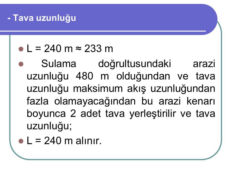 - Tava uzunluğu L = 240 m ≈ 233 m.