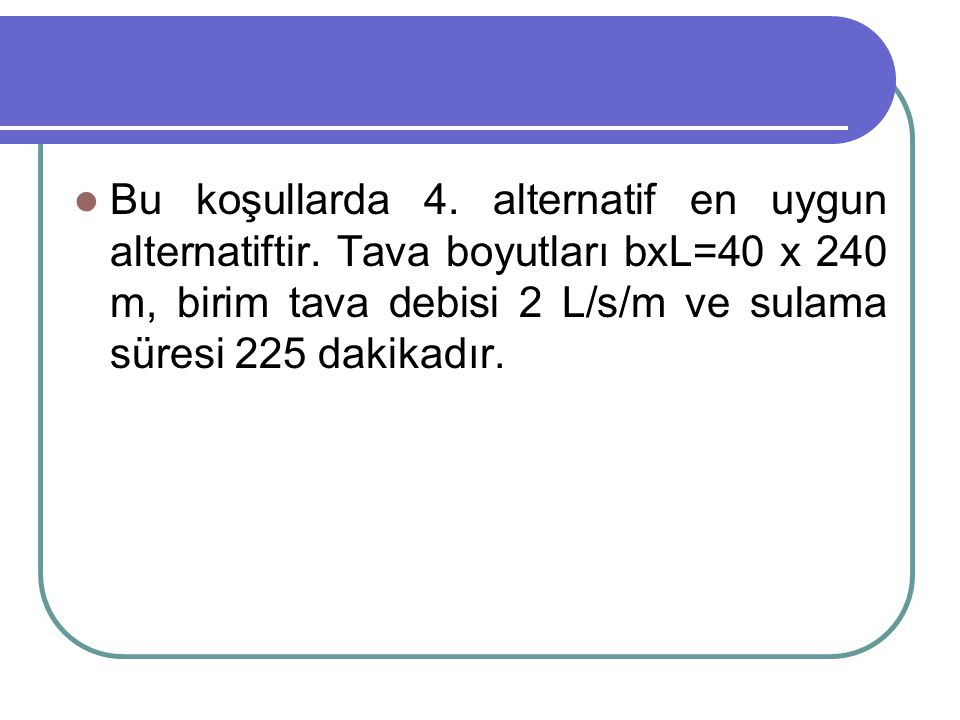 Bu koşullarda 4. alternatif en uygun alternatiftir