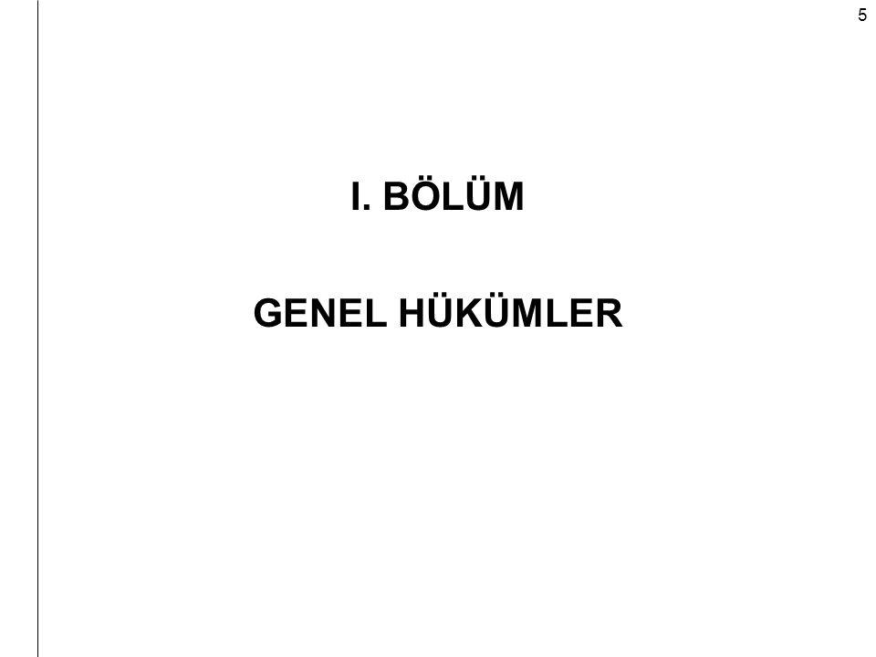 I. BÖLÜM GENEL HÜKÜMLER