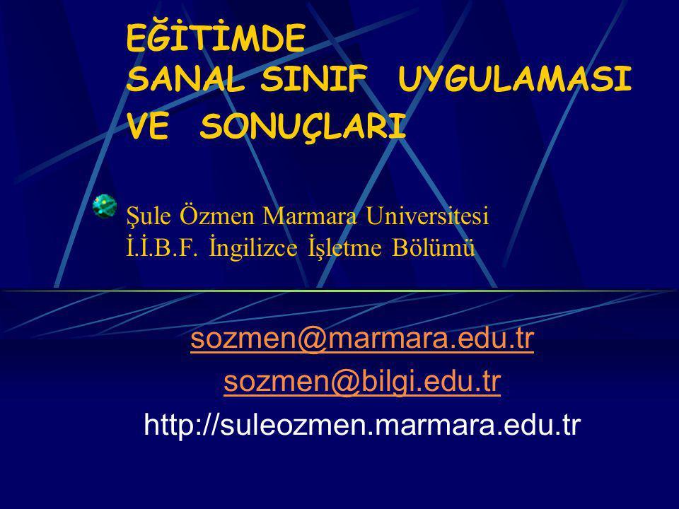 EĞİTİMDE SANAL SINIF UYGULAMASI VE SONUÇLARI Şule Özmen Marmara Universitesi İ.İ.B.F. İngilizce İşletme Bölümü