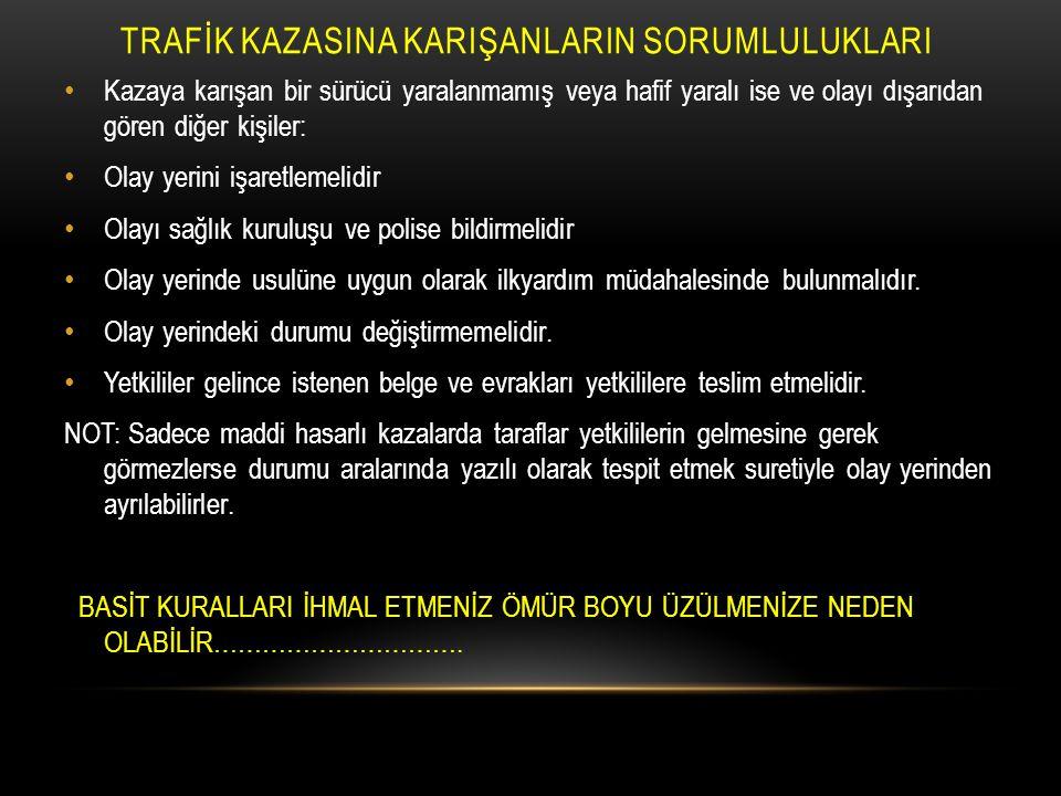 TRAFİK KAZASINA KARIŞANLARIN SORUMLULUKLARI