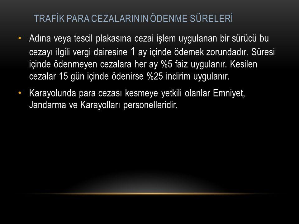 TRAFİK PARA CEZALARININ ÖDENME SÜRELERİ