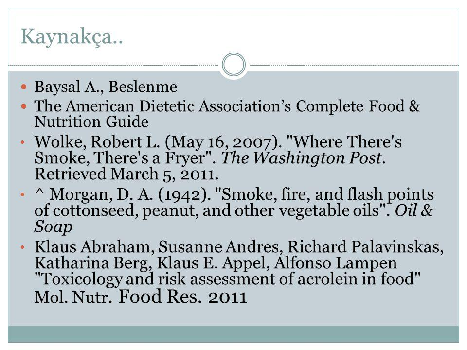 Kaynakça.. Baysal A., Beslenme. The American Dietetic Association's Complete Food & Nutrition Guide.