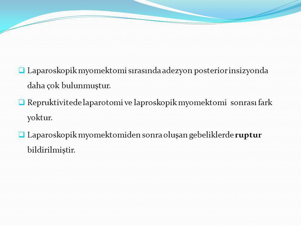 Laparoskopik myomektomi sırasında adezyon posterior insizyonda daha çok bulunmuştur.