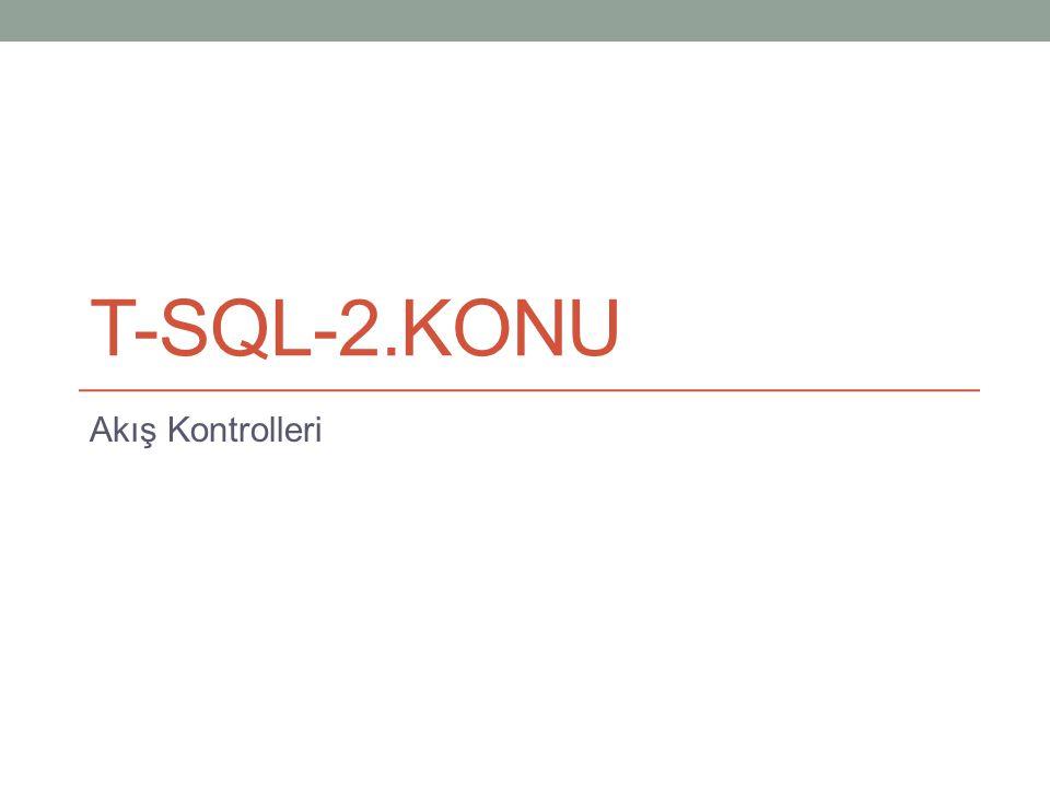 T-SQL-2.Konu Akış Kontrolleri
