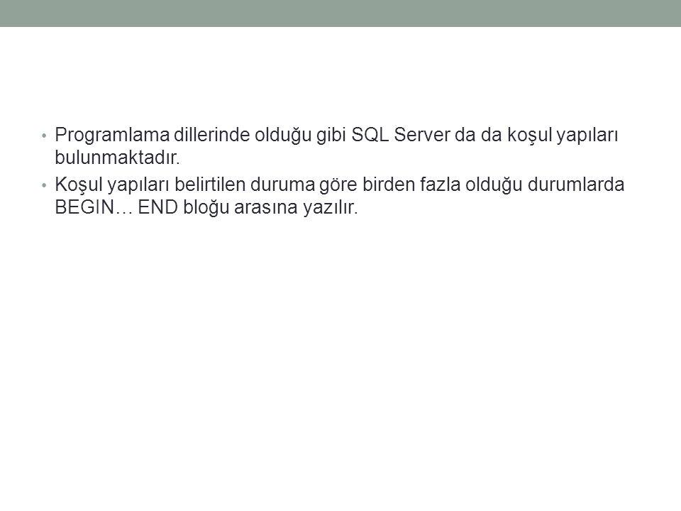 Programlama dillerinde olduğu gibi SQL Server da da koşul yapıları bulunmaktadır.
