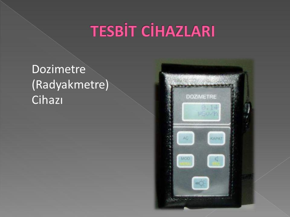 TESBİT CİHAZLARI Dozimetre (Radyakmetre) Cihazı