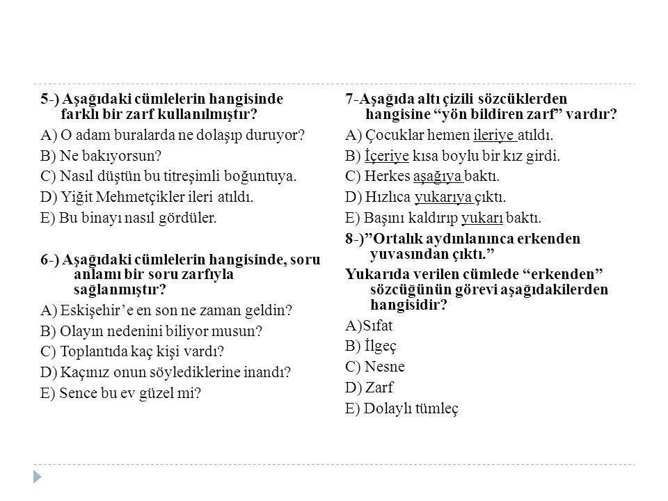 5-) Aşağıdaki cümlelerin hangisinde farklı bir zarf kullanılmıştır
