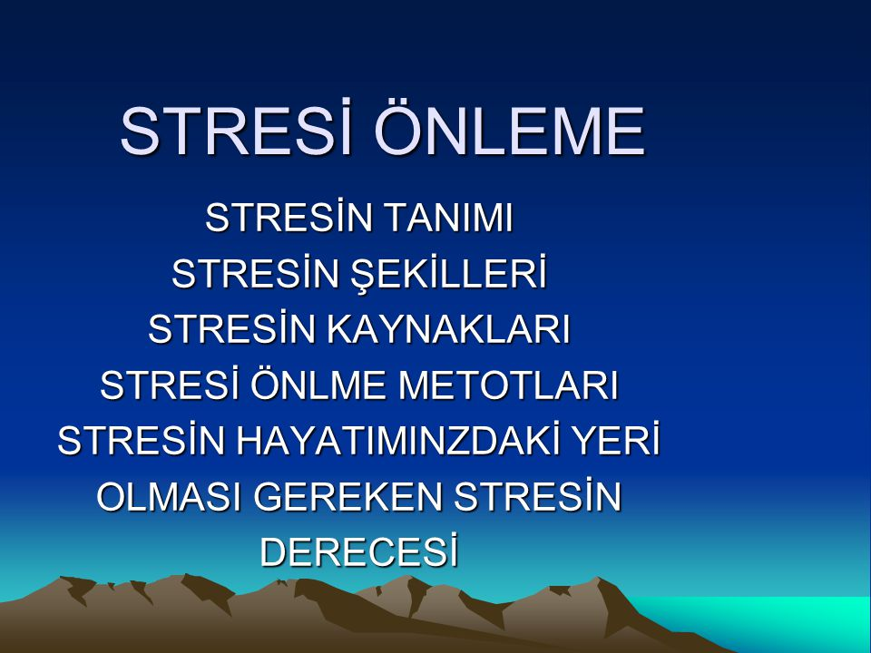STRESİ ÖNLEME STRESİN TANIMI STRESİN ŞEKİLLERİ STRESİN KAYNAKLARI