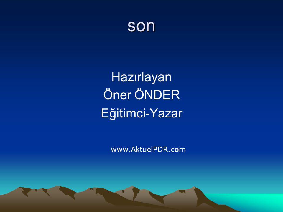 son Hazırlayan Öner ÖNDER Eğitimci-Yazar www.AktuelPDR.com