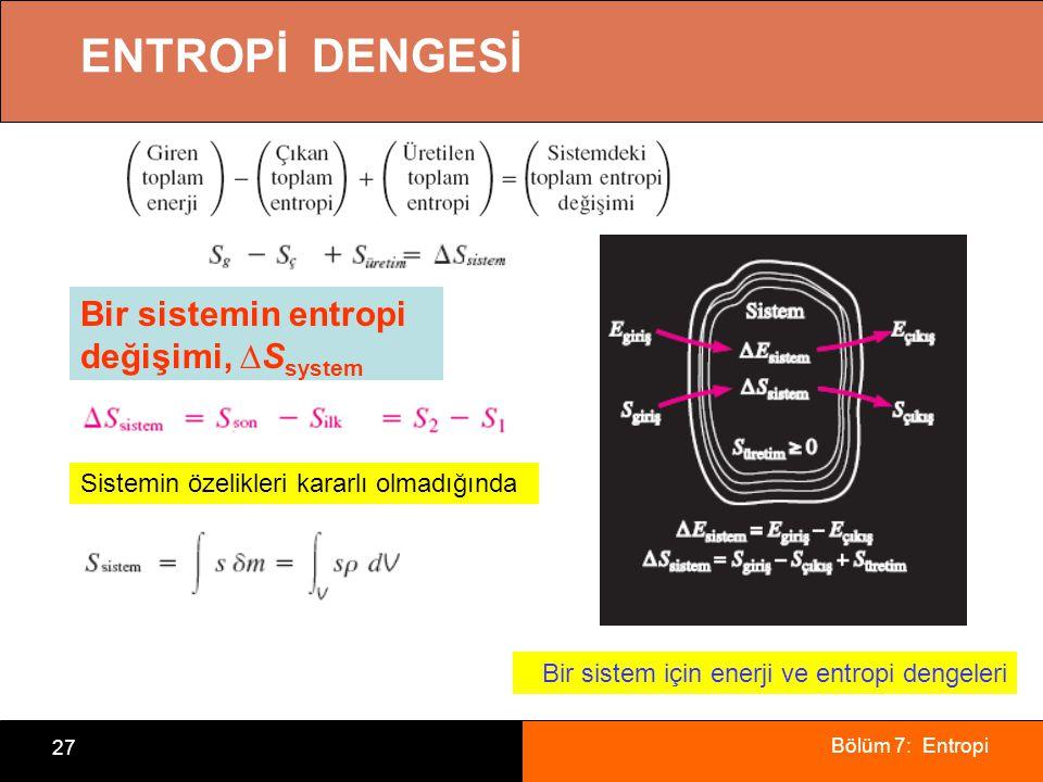 ENTROPİ DENGESİ Bir sistemin entropi değişimi, ∆Ssystem