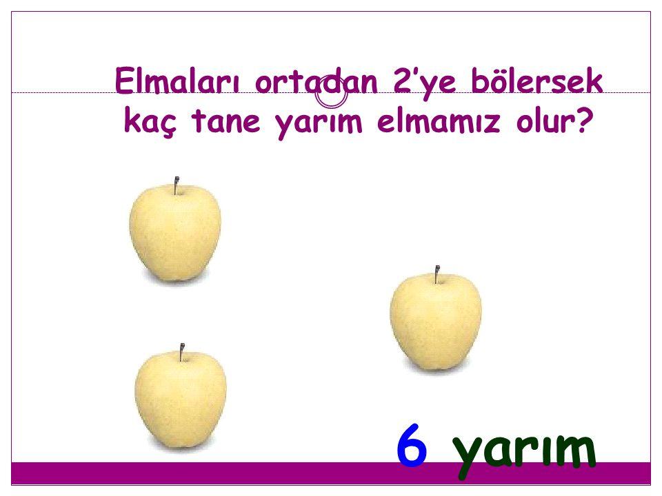 Elmaları ortadan 2'ye bölersek kaç tane yarım elmamız olur