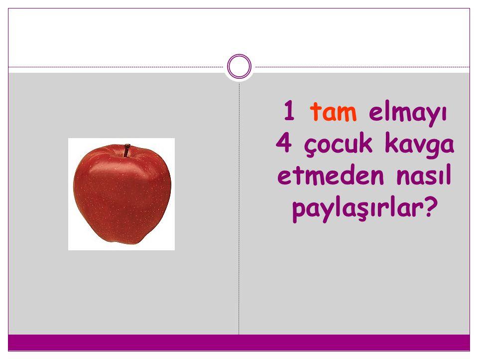 1 tam elmayı 4 çocuk kavga etmeden nasıl paylaşırlar