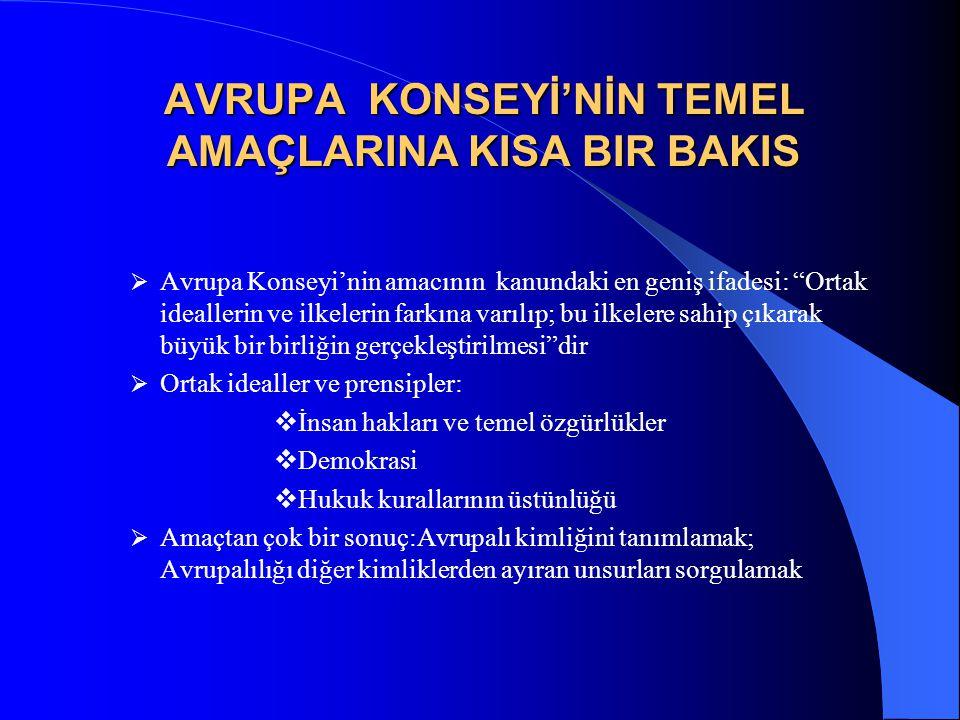 AVRUPA KONSEYİ'NİN TEMEL AMAÇLARINA KISA BIR BAKIS