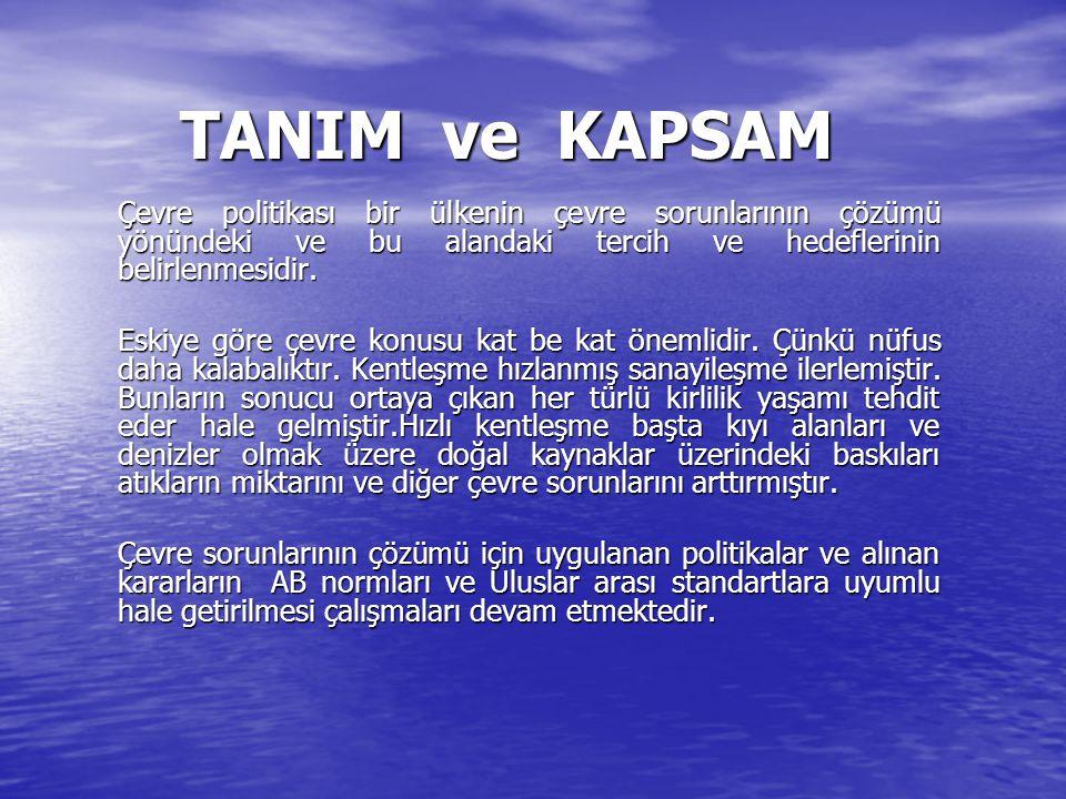 TANIM ve KAPSAM Çevre politikası bir ülkenin çevre sorunlarının çözümü yönündeki ve bu alandaki tercih ve hedeflerinin belirlenmesidir.