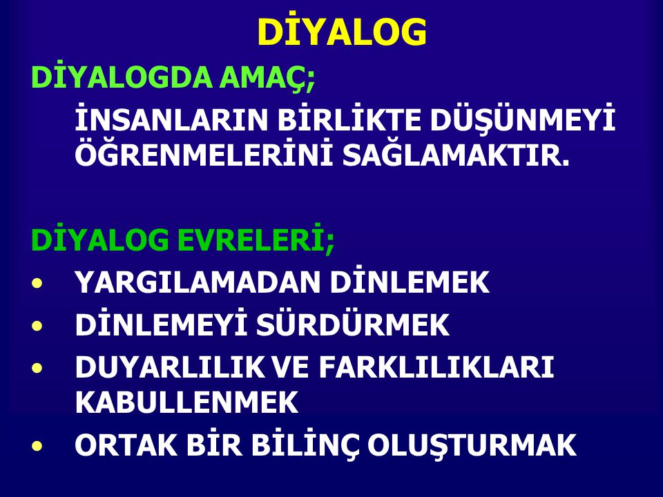 DİYALOG DİYALOGDA AMAÇ;