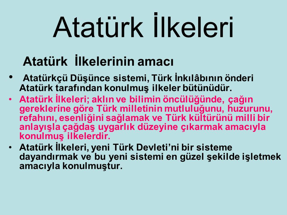 Atatürk İlkeleri Atatürk İlkelerinin amacı