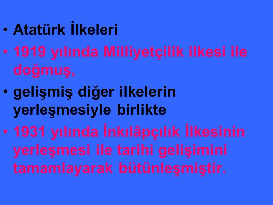 Atatürk İlkeleri 1919 yılında Milliyetçilik ilkesi ile doğmuş, gelişmiş diğer ilkelerin yerleşmesiyle birlikte.