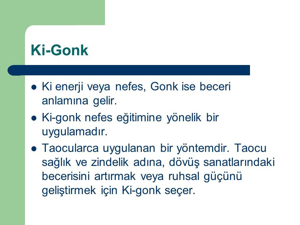 Ki-Gonk Ki enerji veya nefes, Gonk ise beceri anlamına gelir.