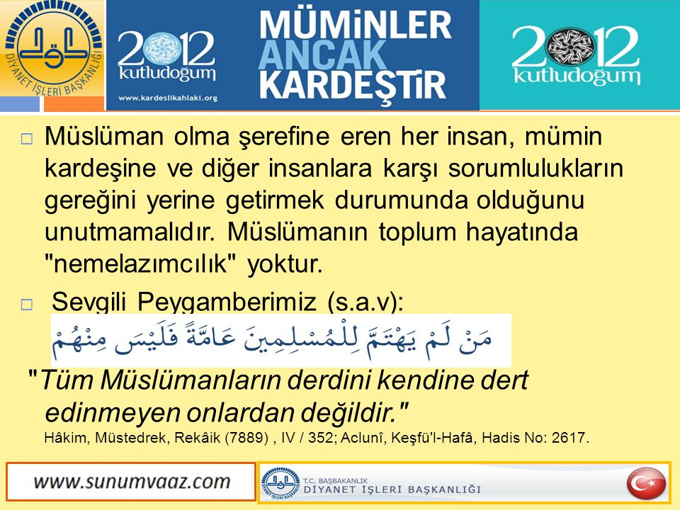 Müslüman olma şerefine eren her insan, mümin kardeşine ve diğer insanlara karşı sorumlulukların gereğini yerine getirmek durumunda olduğunu unutmamalıdır. Müslümanın toplum hayatında nemelazımcılık yoktur.