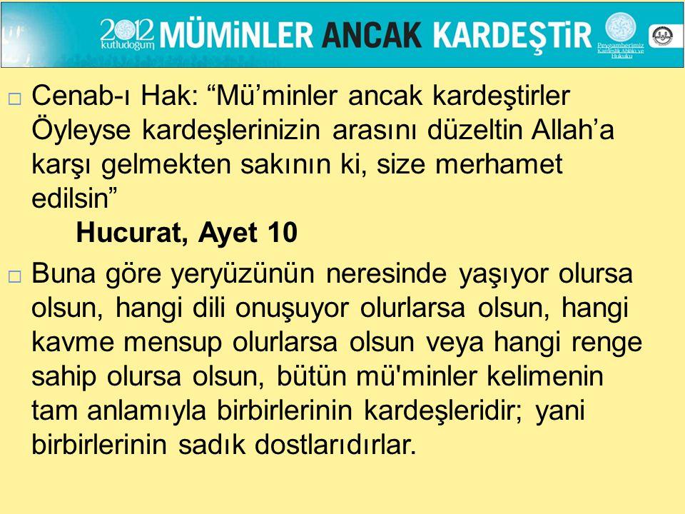 Cenab-ı Hak: Mü'minler ancak kardeştirler Öyleyse kardeşlerinizin arasını düzeltin Allah'a karşı gelmekten sakının ki, size merhamet edilsin Hucurat, Ayet 10