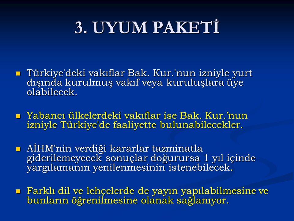3. UYUM PAKETİ Türkiye deki vakıflar Bak. Kur. nun izniyle yurt dışında kurulmuş vakıf veya kuruluşlara üye olabilecek.