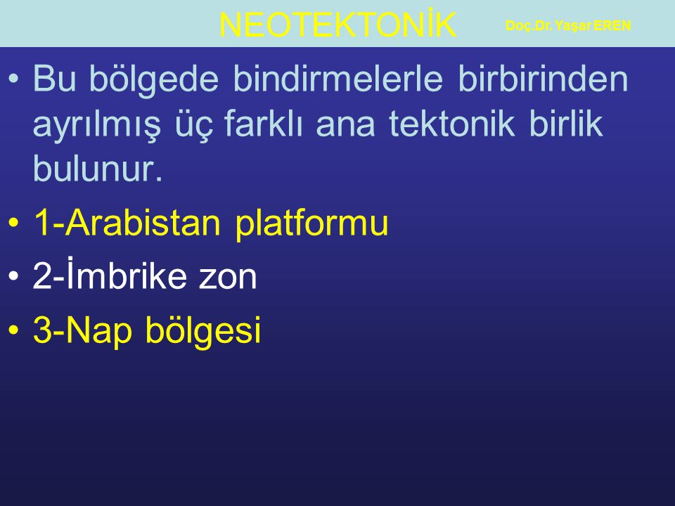 Doç.Dr. Yaşar EREN Bu bölgede bindirmelerle birbirinden ayrılmış üç farklı ana tektonik birlik bulunur.