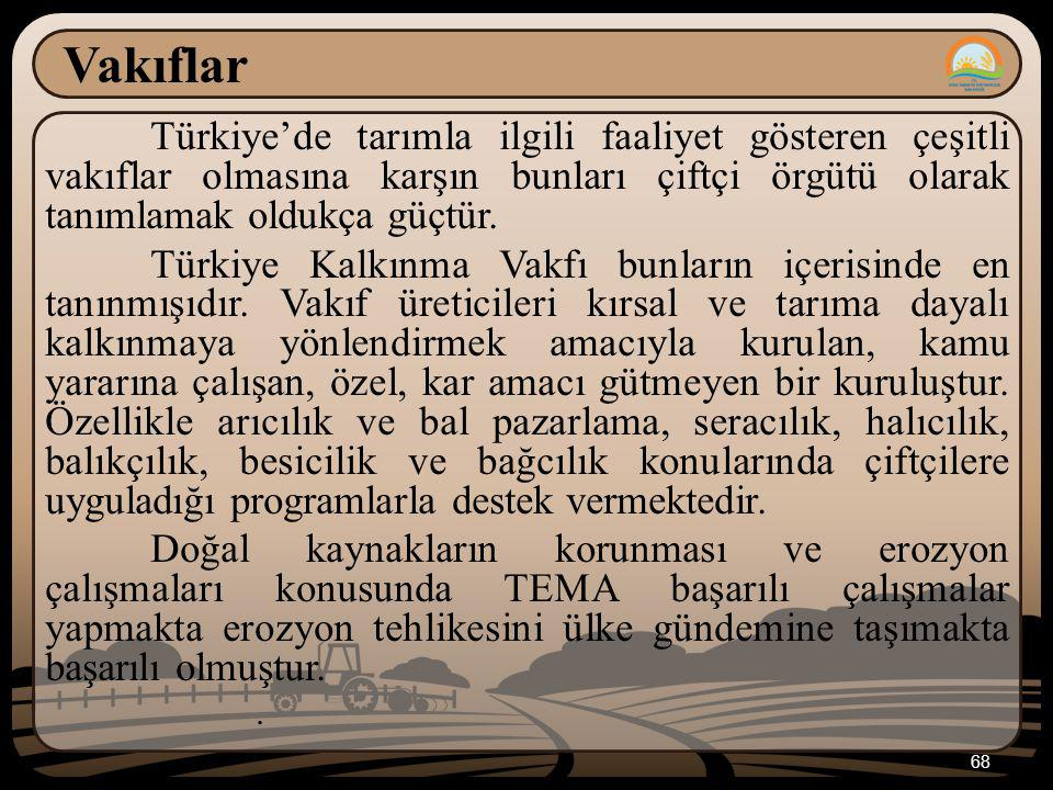 Vakıflar Türkiye'de tarımla ilgili faaliyet gösteren çeşitli vakıflar olmasına karşın bunları çiftçi örgütü olarak tanımlamak oldukça güçtür.