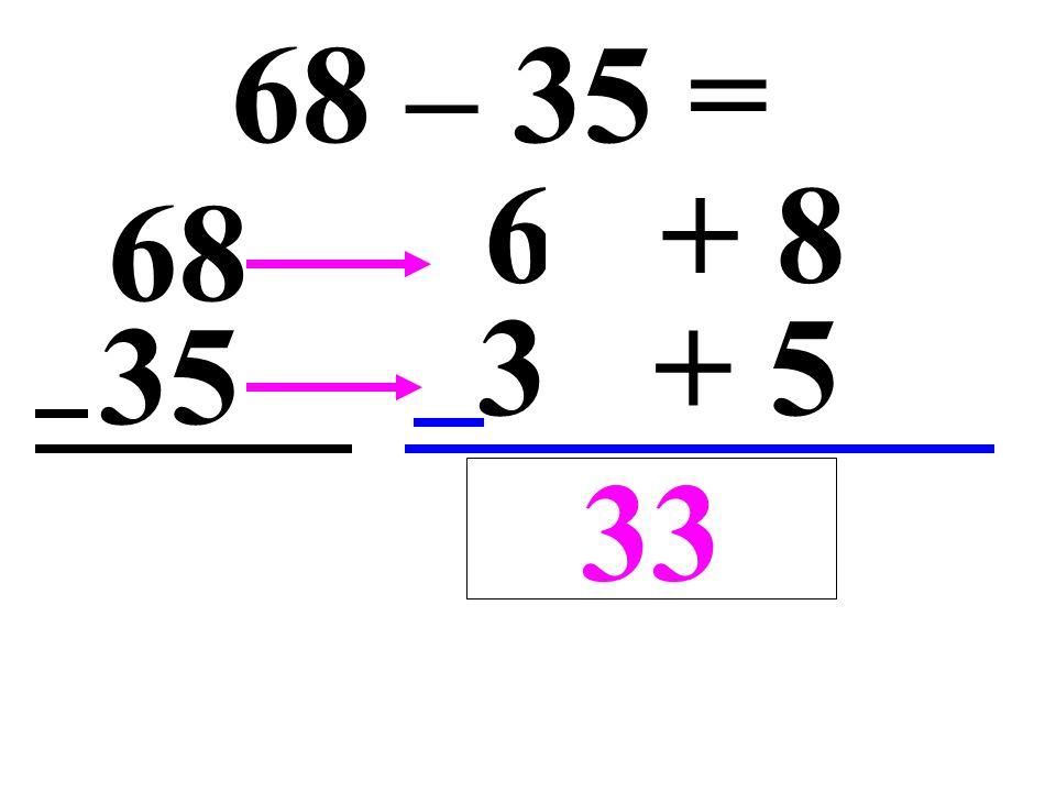 68 – 35 = 60 + 8 68 30 + 5 35 3 + 3 33
