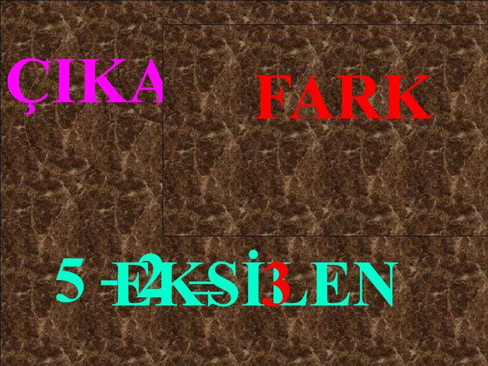 ÇIKAN FARK - 2 5 EKSİLEN 3 =