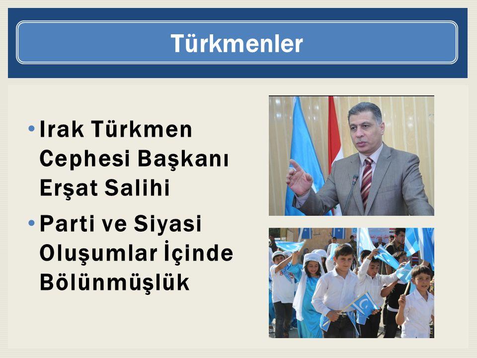 Türkmenler Irak Türkmen Cephesi Başkanı Erşat Salihi