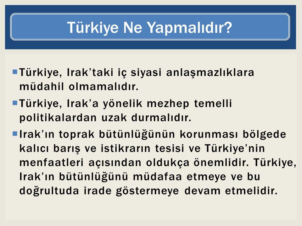 Türkiye Ne Yapmalıdır Türkiye, Irak'taki iç siyasi anlaşmazlıklara müdahil olmamalıdır.