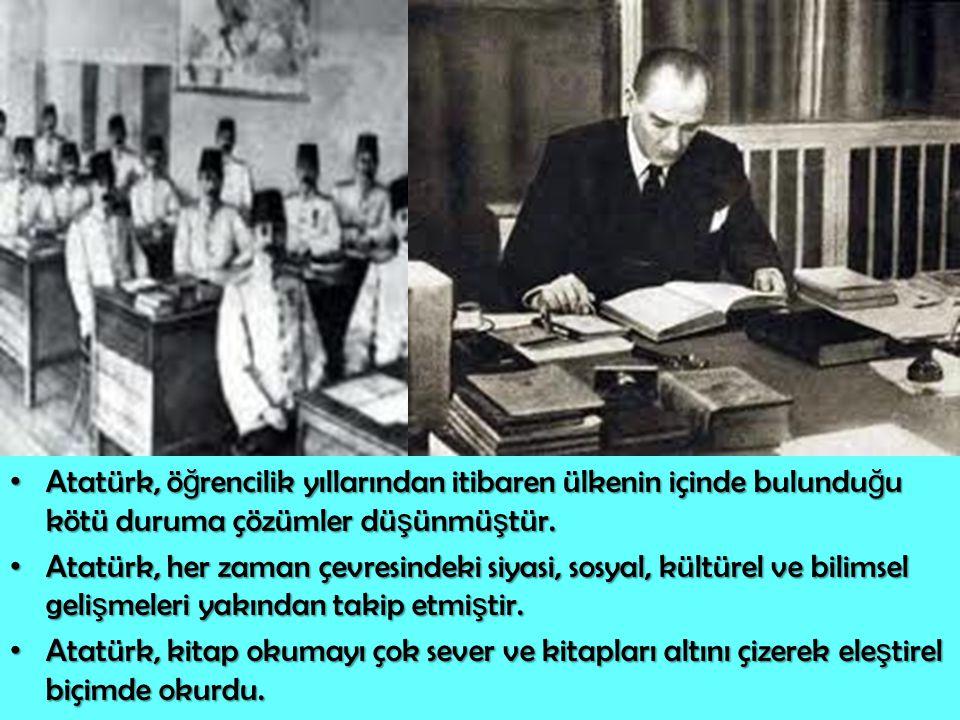 Atatürk, öğrencilik yıllarından itibaren ülkenin içinde bulunduğu kötü duruma çözümler düşünmüştür.